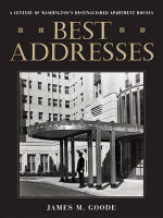 Best Addresses : Century of Washington's Distinguished Apartment Houses - James M. Goode