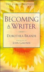 Becoming a Writer : The Classic Bestseller - Dorothea Brande