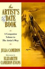 Artist's Date Book : A Companion Volume to the Artist's Way - Julia Cameron