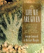 The Life We are Given : A Long-Term Program for Realizing the Potential of Body, Mind, Heart, and Soul - George Leonard
