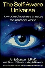 The Self-Aware Universe : How Consciousness Creates the Material Universe - Amit Goswami