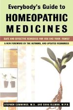 Everybody's Guide to Homeopathic Medicines : Safe and Effective Remedies for You and Your Family - Stephen Cummings