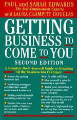 Getting Business to Come to You : A Complete Do-It-Yourself Guide to Attracting All the Business You Can Handle - Paul Edwards