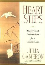 Heart Steps : Prayers and Declarations for a Creative Life - Julia Cameron