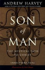 Son of Man : The Mystical Path of Christ - Andrew Harvey
