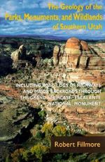The Geology of the Parks, Monuments, and Wildlands of Southern Utah - Robert Fillmore