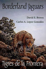 Borderland Jaguars : Tigres de Le Frontera - David E Brown