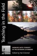 Teaching in the Field : Working with Students in the Outdoor Classroom / Edited by Hal Crimmel.