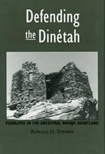 Defending the Dinetah :  Pueblitos in the Ancestral Navajo Homeland - Ronald H Towner