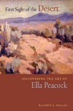 First Sight of the Desert : Discovering the Art of Ella Peacock - Kathryn J Abajian