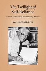 The Twilight of Self-Reliance : Frontier Values and Contemporary America - Wallace Earle Stegner