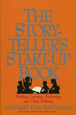 The Storyteller's Start-up Book : Finding, Learning, Performing and Using Folktales Including Twelve Tellable Tales - Mary Read MacDonald