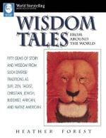Wisdom Tales from Around the World : Fifty Gems of Story and Wisdom from Such Diverse Traditions As Sufi, Zen, Taoist, Christian, Jewish, Buddhist, African, and Native American - Heather Forest