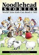 Noodlehead Stories : World Tales Kids Can Read & Tell - Martha Hamilton