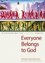 Everyone Belongs to God : Discovering the Hidden Christ - Christoph Friedrich Blumhardt