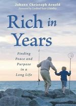 Rich in Years : Finding Peace and Purpose in a Long Life - Johann Christoph Arnold