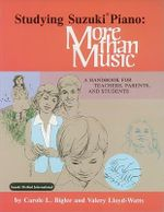 Studying Suzuki Piano : More Than Music - A Handbook for Teachers, Parents and Students - Carole L. Bigler