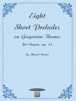 Eight Short Preludes on Gregorian Themes for Organ, Op. 45 - Marcel Dupr'