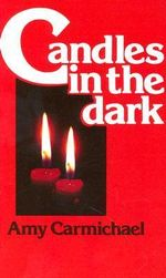 Candles in the Dark - Amy Carmichael
