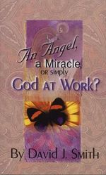 An Angel, a Miracle or Simply God at Work? - David J Smith
