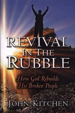 Revival in the Rubble : How God Rebuilds His Broken People - Visiting Assistant Professor Department of Classics and History John Kitchen