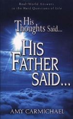 His Thoughts Said...His Father Said... - Amy Carmichael
