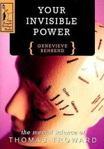 Your Invisible Power : The Mental Science of Thomas Troward - Genevieve Behrend
