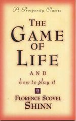 The Game of Life and How to Play it : Prosperity Classic Ser. - Florence Scovel Shinn