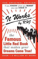 It Works : The Famous Little Red Book That Makes Your Dreams Come True! - R.H. Jarrett