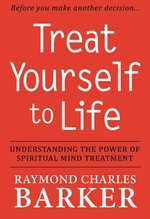 Treat Yourself to Life : Buddhism, Confucianism, Taoism - Raymond Charles Barker