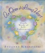An Open and Loving Heart : Gentle Words of Self-Endearment - Suzanne Hirabayashi