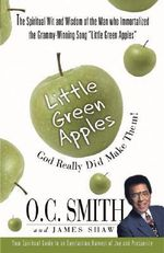 Little Green Apples: God Really Did Make Them! : The Spiritual Wit and Wisdom of the Man Who Immortalized the Grammy - Winning Song 'Little Green Apples' - O.C. Smith