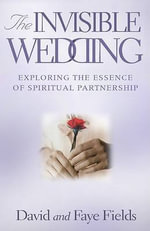 Invisible Wedding : Exploring the Essence of Spiritual Partnership - David Fields