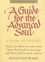 A Guide for the Advanced Soul : A Book of Insight - Susan Hayward