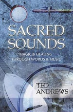 Sacred Sounds : Transformation Through Music and Word - Ted Andrews
