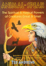 Animal-speak : The Spiritual & Magical Powers of Creatures Great & Small - Ted Andrews