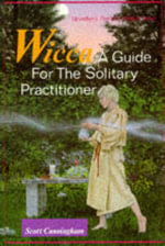 Wicca : A Guide for the Solitary Practitioner - Scott Cunningham