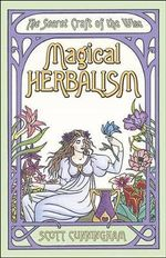 Magical Herbalism : The Secret Craft of the Wise - Scott Cunningham