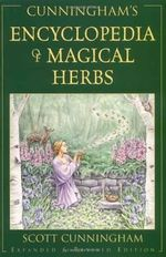 Encyclopaedia of Magical Herbs : Llewellyn's Sourcebook Series - Scott Cunningham