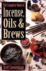 The Complete Book of Incense, Oils and Brews - Scott Cunningham