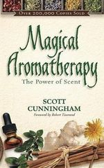 Magical Aromatherapy : The Power of Scent - Scott Cunningham