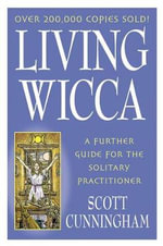 Living Wicca : A Further Guide for the Solitary Practitioner - Scott Cunningham