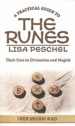 A Practical Guide to the Runes : Their Uses in Divination and Magick - Lisa Peschel