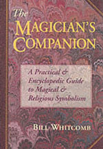 The Magician's Companion : A Practical and Encyclopedic Guide to Magical and Religious Symbolism - Bill Whitcomb