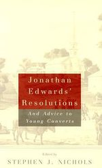 Jonathan Edwards' Resolutions : And Advice to Young Converts - Jonathan Edwards