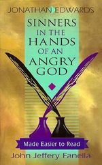 Sinners in the Hands of an Angry God - Made Easier to Read - Jonathan Edwards