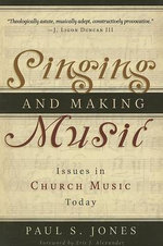 Singing and Making Music :  Issues in Church Music Today - Paul S. Jones