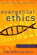 Evangelical Ethics : Issues Facing the Church Today - John Jefferson Davis