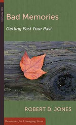 Bad Memories :  Getting Past Your Past - Robert D. Jones