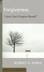 Forgiveness :  Ijust Can't Forgive Myself - Robert D. Jones